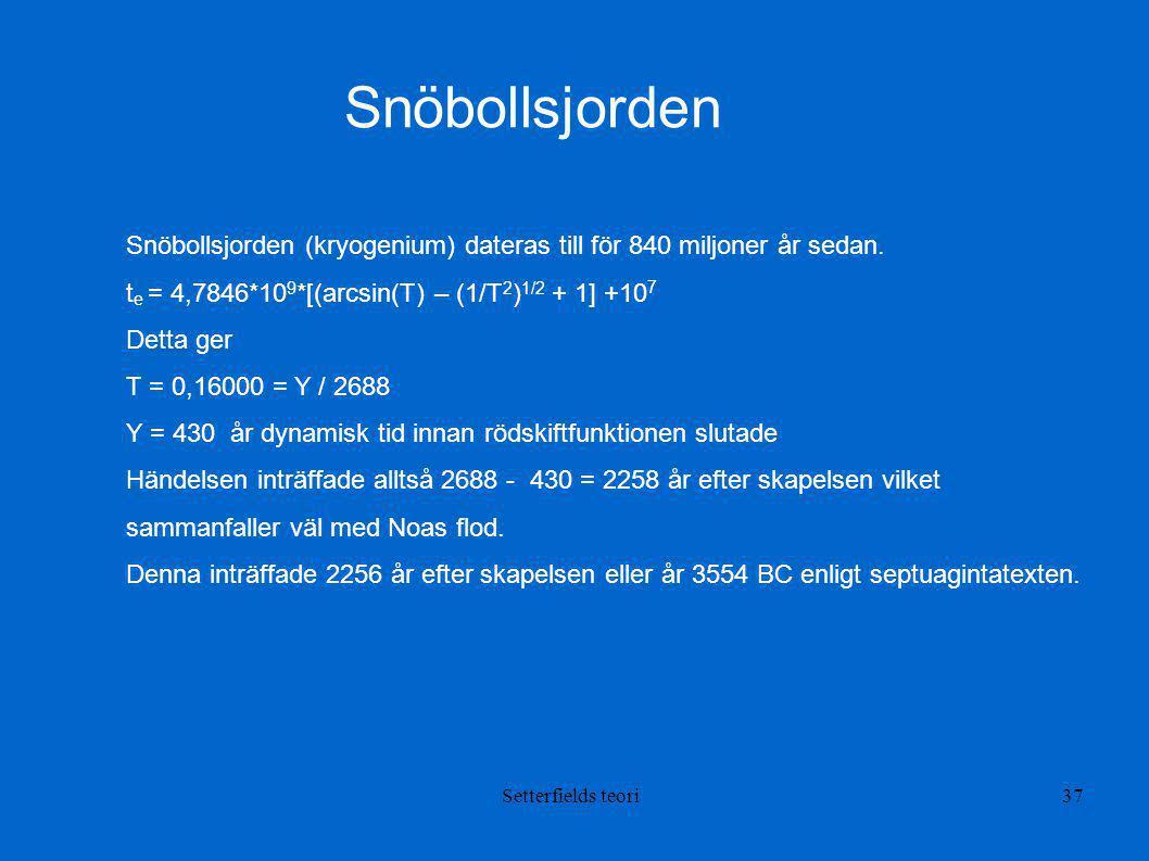 Snöbollsjorden Snöbollsjorden (kryogenium) dateras till för 840 miljoner år sedan. te = 4,7846*109*[(arcsin(T) – (1/T2)1/2 + 1] +107.